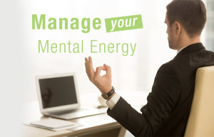 Manage Your Mental Energy