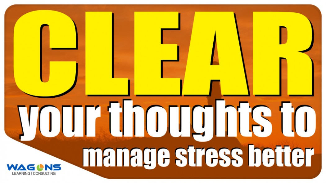 CLEAR your thoughts to manage stress better
