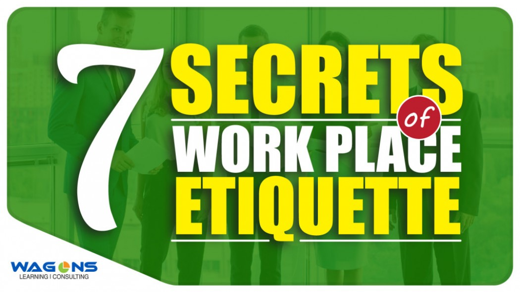 The 7 Secrets of Work Place Etiquette
