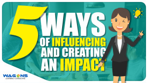 The '5 ways' of Influencing and creating an impact