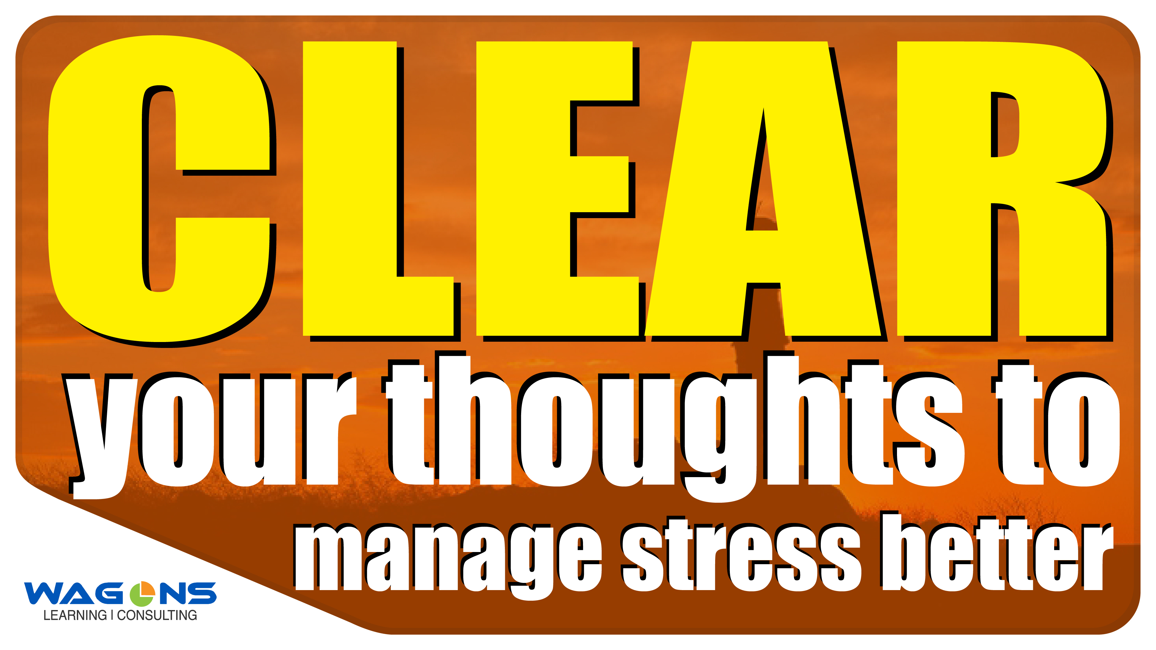 CLEAR your thoughts to manage stress better-01